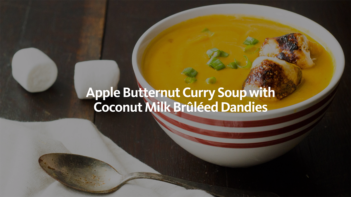 Apple Butternut Curry Soup with Coconut Milk Brûléed Dandies