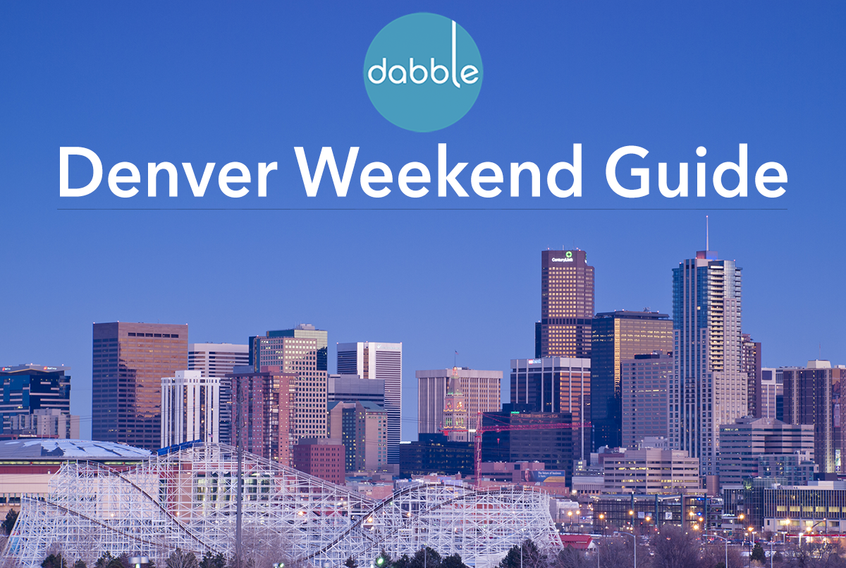 Dabble Denver Weekend Guide
