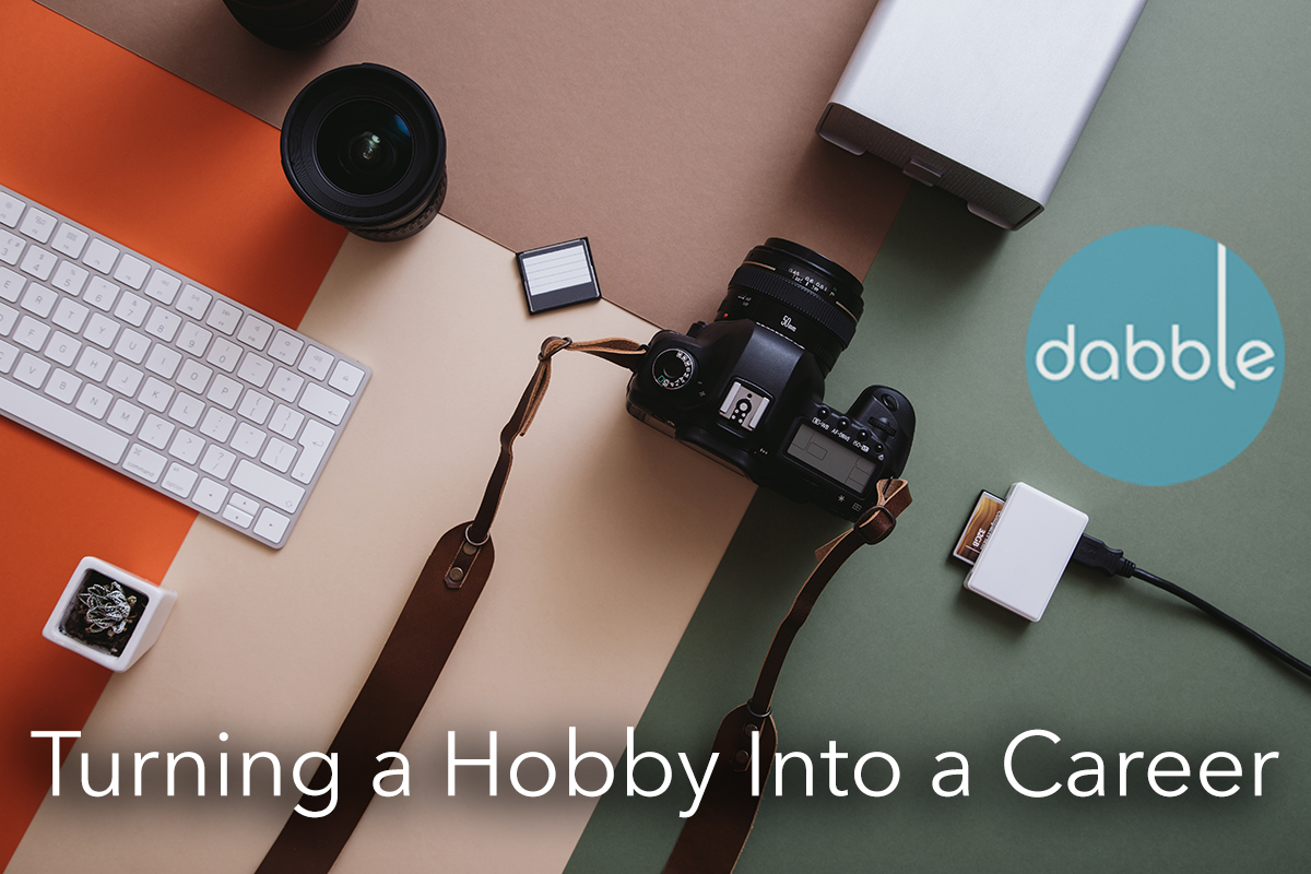 Turning a Hobby Into a Career