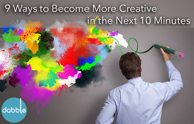 9 Ways to Become More Creative in the Next 10 Minutes