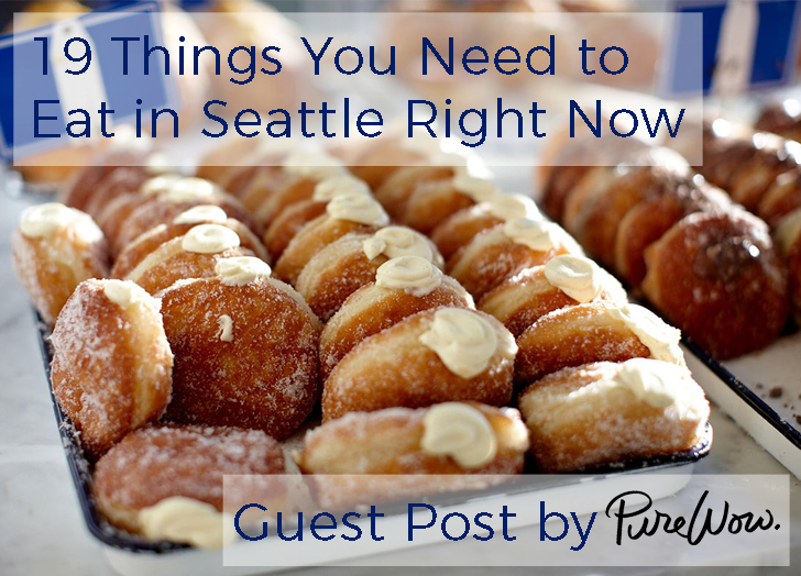 19 Things You Need to Eat in Seattle Right Now! Guest Post by PureWow